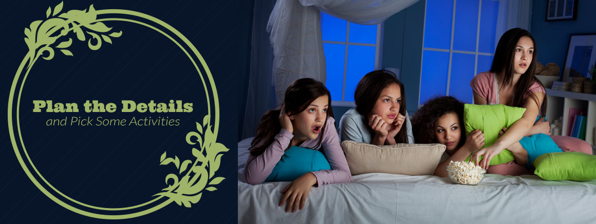 Plan the Details and Pick Some Activities for the Sleepover